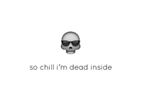 so chill i'm dead inside emoji