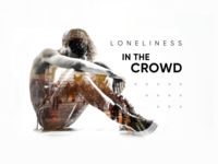 Loneliness In The Crowd