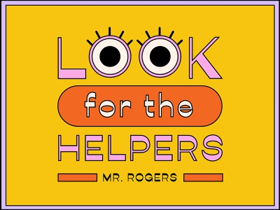 Look for the Helpers pittsburgh quote design type quote art quote mr rogers lettering typography