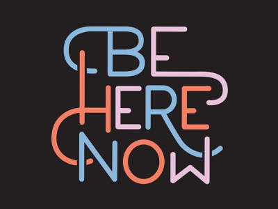 Be Here Now design lettering typography