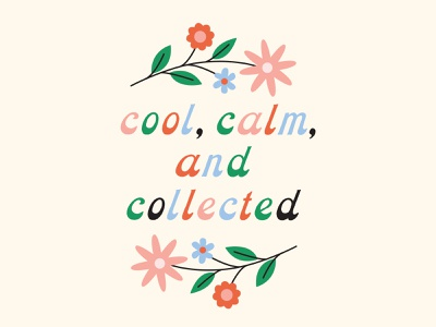 cool, calm, and collected flowers sticker type lettering typography