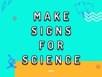 Signs for Science - Make Something That Matters