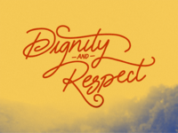 Dignity and Respect custom lettering