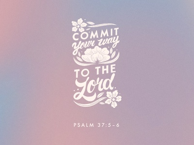 Commit Your Way to the Lord graphic design typography type bible verse lettering hand lettering lettering
