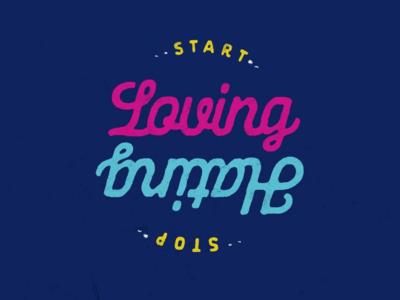 Stop hating, Start Loving
