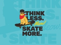 Think Less Skate More, Meow!