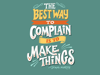 The Best Way To Complain is to Make Things