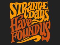Strange Days Have Found Us