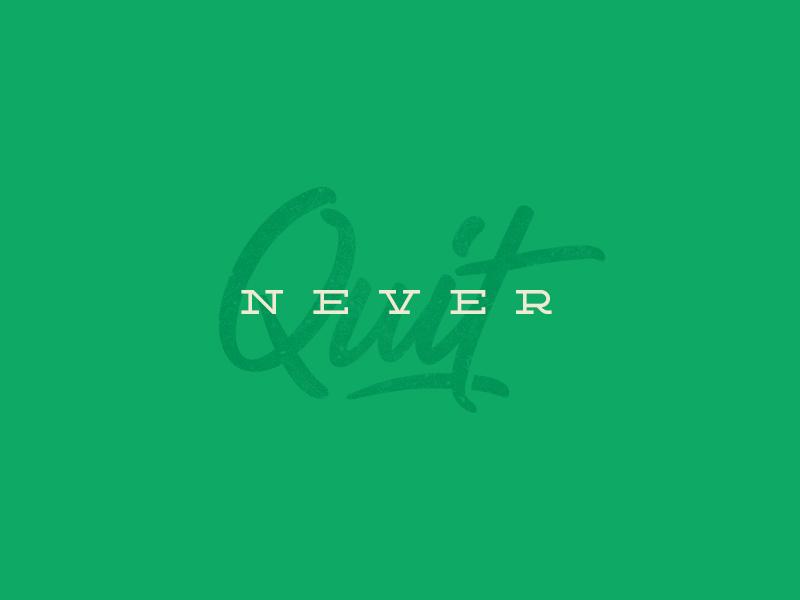 Never Quit never quit script typography
