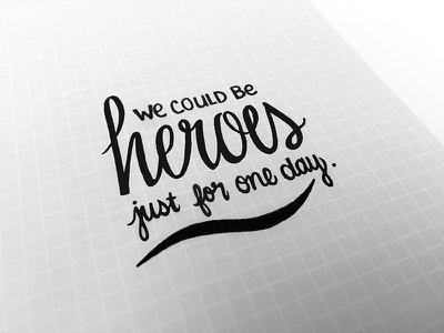 Heroes lyrics calligraphy script typography type pen ink lettering