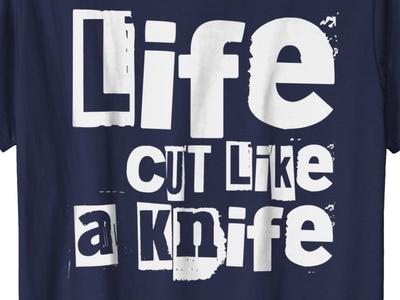 T Shirt Life Short - Life Cut Like A Knife - Life Gets Bad