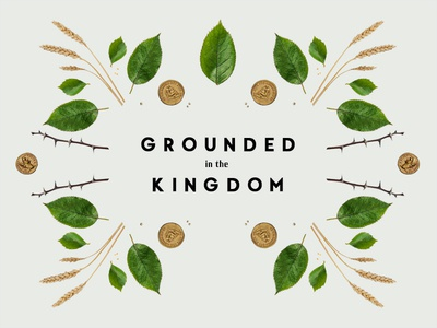Grounded in the Kingdom || Sermon Series Design