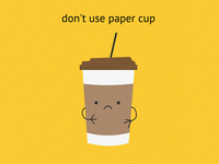 Don't use paper cup