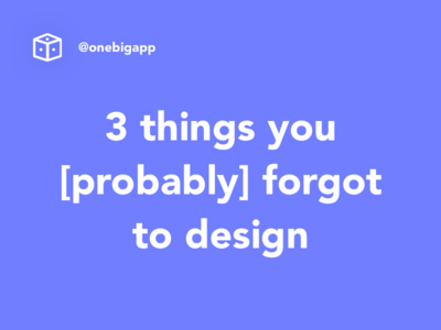 3 things you [probably] forgot to design