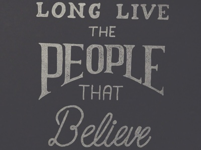 Long Live The People That Believe In You rustic vector branding typography hand lettering