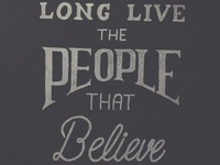 Long Live The People That Believe In You