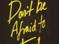 Don't Be Afraid To