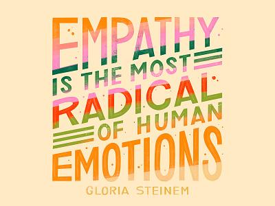 Gloria Steinem Empathy Quote gloria steinem feminism illustration quote word art design type art typogaphy hand lettering handlettering