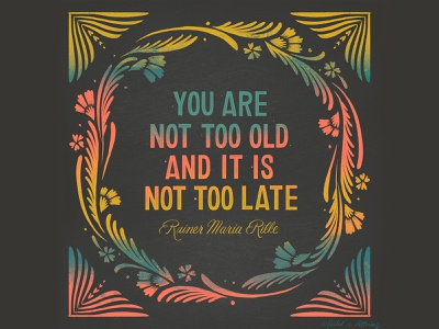 You Are Not Too Old Quote floral illustration design quote word art type art typogaphy hand lettering handlettering