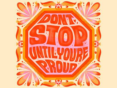 Don't Stop Until You're Proud Print social media word art 70sdesign quote illustration design type art typogaphy hand lettering handlettering