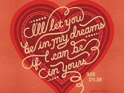 Valentine Bob Dylan Quote vday word art quote hand lettering illustration valentine valentines day typogaphy type art handlettering