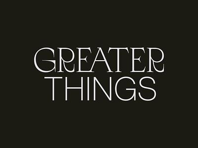 Greater Things brutalist logo typography church branding type workmark logotype