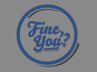 Fine, You?