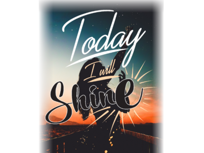 Today i will shine shine