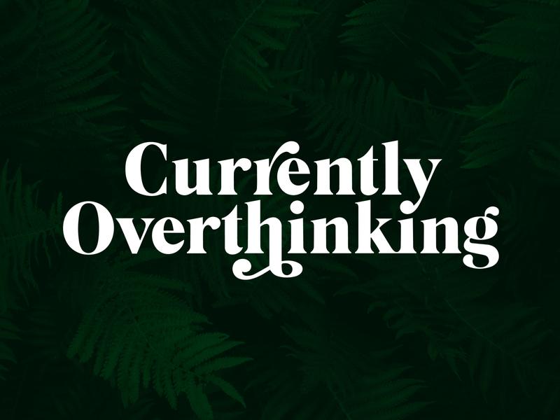 Currently Overthinking typogaphy ligature fern elegant serif currently thinking over green plants botanical type