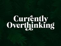 Currently Overthinking