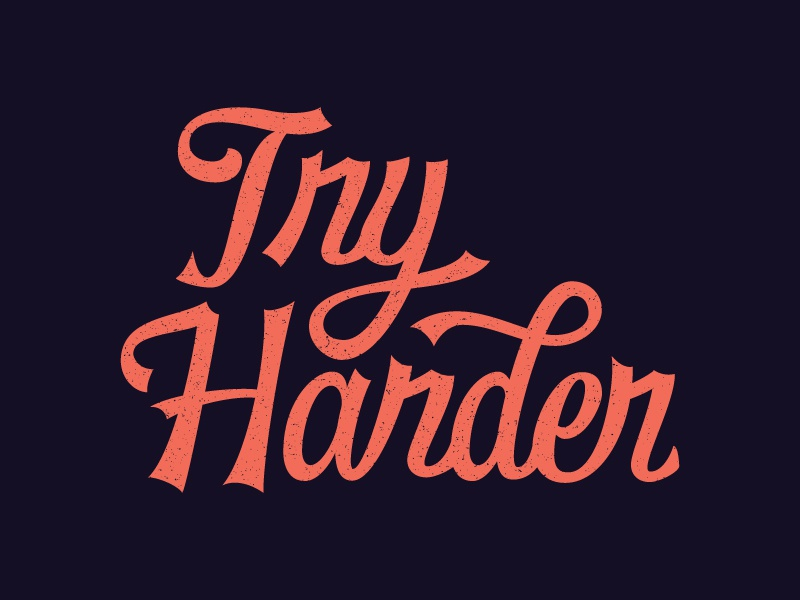 Try Harder typography lettering try harder