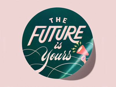 The Future Is Yours - Circle Sticker Design - Women's Day graphic design graphic designer graphic artist lettering artist lettering art lettering hand lettering illustrations handlettering stickers sticker art sticker design motivational empowerment women supporting women women empowerment women history month womens day international womens day the future is yours