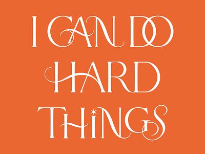 I Can Do Hard Things - Lettering Art graphic art sticker design card design ligatures custom lettering custom type custom typography serif hand drawn hand-drawn type graphics lettering art lettering artist design type handlettering calligraphy illustration typography lettering