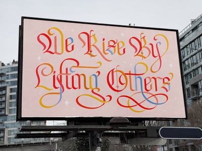 We Rise By Lifting Others - Billboard Lettering Art Design muralart mural design billboard billboard design ornamental flourishing blackletter gothic calligraphy logo lettering art custom type custom typography italics women empowerment we rise by lifting others handlettering calligraphy illustration typography lettering