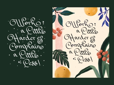 Work A Little Harder & Complain A Little Less - Illustration script editorial illustration texture leaves illustration floral illustration botanical digital artist botanical art digital art paint botanical illustration lettering artist lettering art design type calligraphy illustration typography lettering handlettering