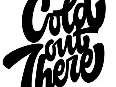 Cold Out There inspiration music cold vector blackandwhite design calligraphy and lettering artist customlettering calligraphy typography lettering