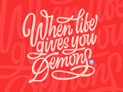When Life Gives You Demons script letter design calligraphy and lettering artist customlettering calligraphy typography lettering