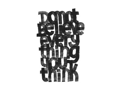 Do Not Believe Everything You Think calligraphy and lettering artist customlettering letter blackandwhite 36daysoftype lettering calligraphy typography