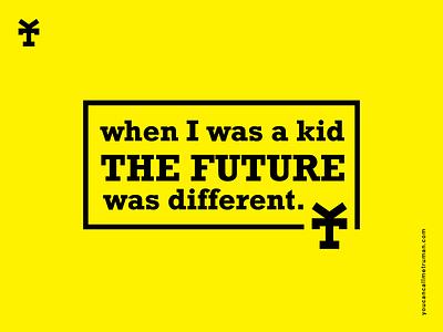 When I was a kid the future was different graphic design vincenzo giannattasio yellow typography staytru youcancallmetruman different kid future