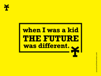 When I was a kid the future was different