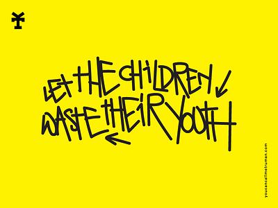 Let the children waste their youth vincenzo giannattasio graphic design waste youth children youcancallmetruman staytru