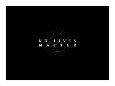 No Lives Matter black  gray matter lives no typography framed dark minimal lines edgy