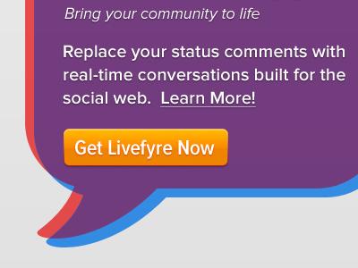 Get Livefyre Now livefyre chat bubble purple red blue orange button proxima nova