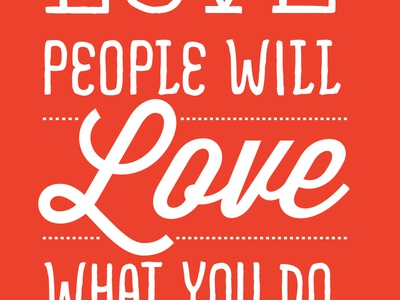 Love What You Do typography widsom script love advice people handwritten hand-drawn