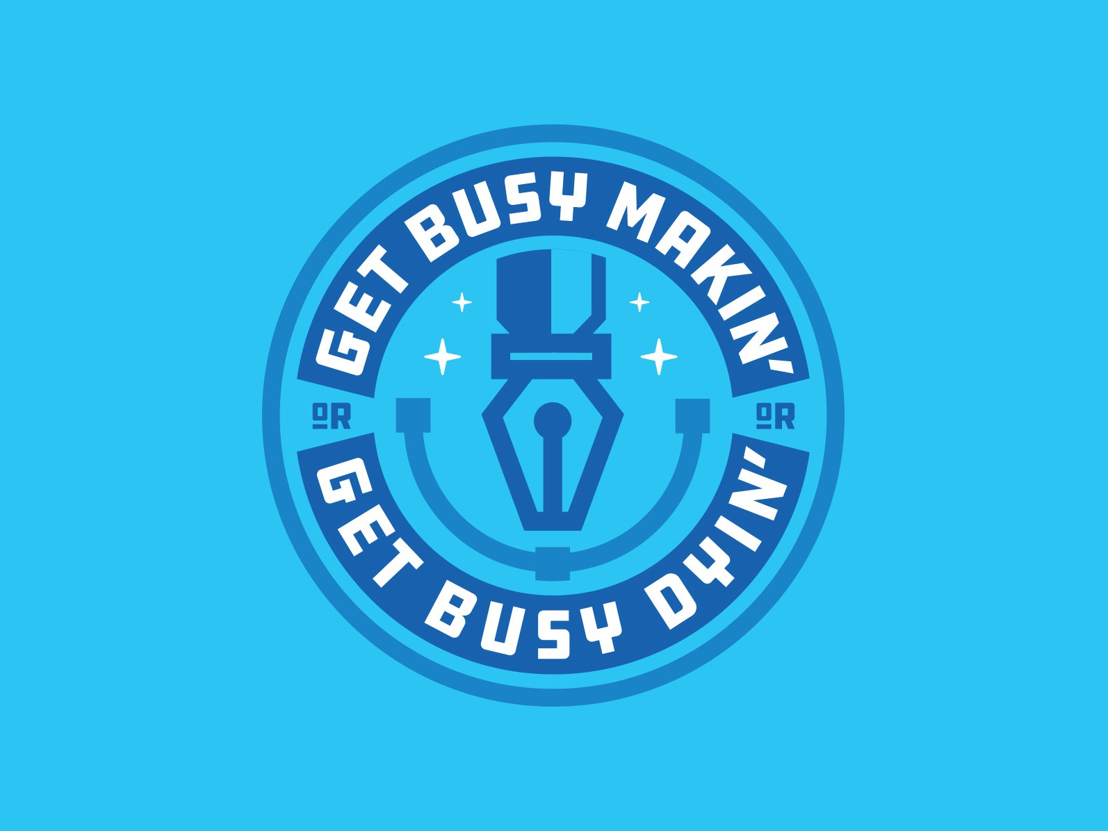 Get Busy Makin' Or Get Busy Dyin' illustration typography patch logoinspirations logo design badge design sticker emblem crest badge design logo
