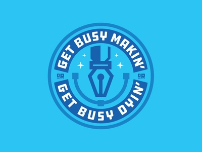 Get Busy Makin' Or Get Busy Dyin'