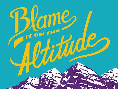 Blame It On The Altitude digital illustration digital art script design illustration lettering blame it on the altitude mile high city maroon bells rocky mountains colorado denver
