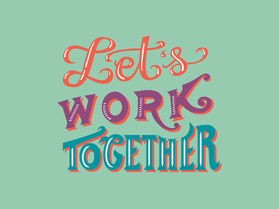 Let's Work Together collaboration hand lettering typography type lettering