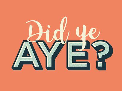Did Ye Aye? scottish digital typography flat design illustration graphic design