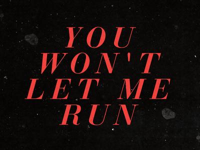 You Won't Let Me Run